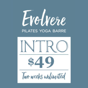 Evolvere pilates yoga barre introductory offer $49 two weeks unlimited
